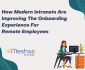 How Modern Intranets Are Improving The Onboarding Experience For Remote Employees