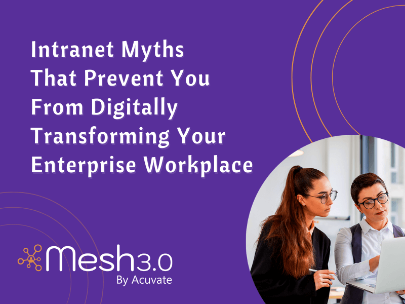 Intranet Myths That Prevent You From Digitally Transforming Your Enterprise Workplace