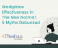 Workplace Effectiveness In The New Normal 5 Myths Debunked