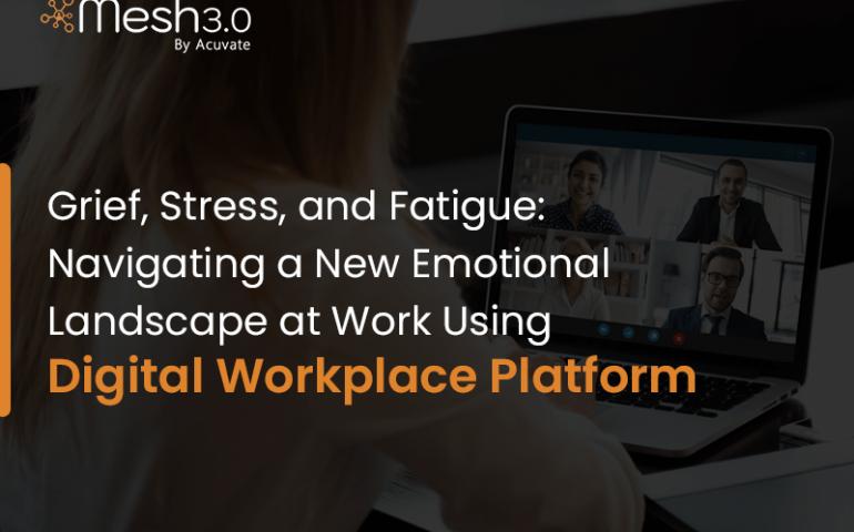 Navigating A New Emotional Landscape At Work Using Digital Workplace Platform