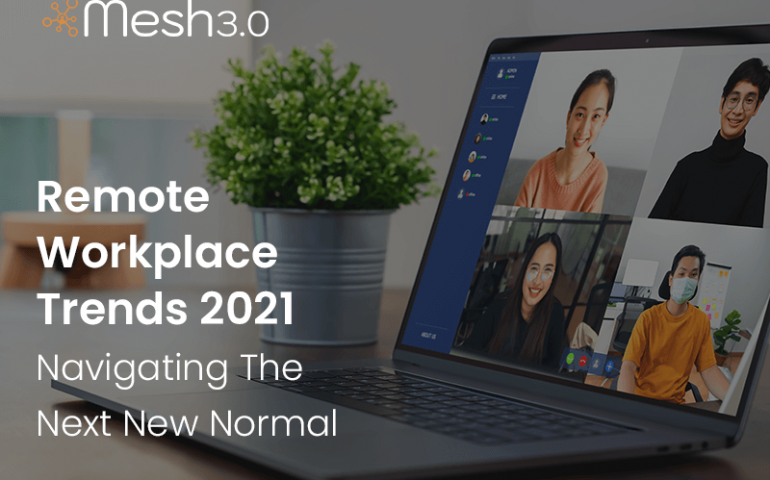 Remote Workplace Trends 2021 Navigating The Next New Normal