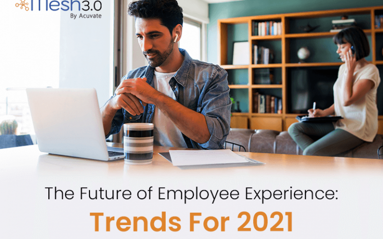 The Future Of Employee Experience Trends For 2021