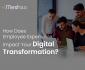 How Does Employee Experience Impact Your Digital Transformation